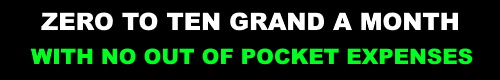 ZeroToTenGrand, With No Out Of Pocket Expenses.